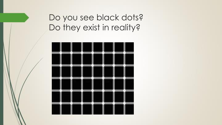 Do you see black dots?