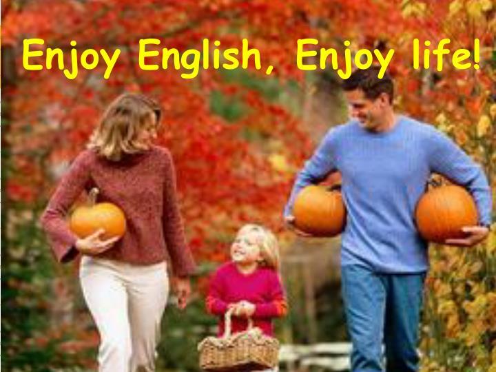 Enjoy English, Enjoy life!