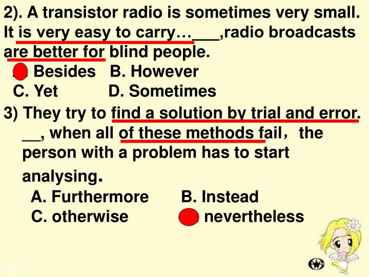 2). A transistor radio is sometimes very small. It is very easy to carry…___,radio broadcasts are better for blind people.