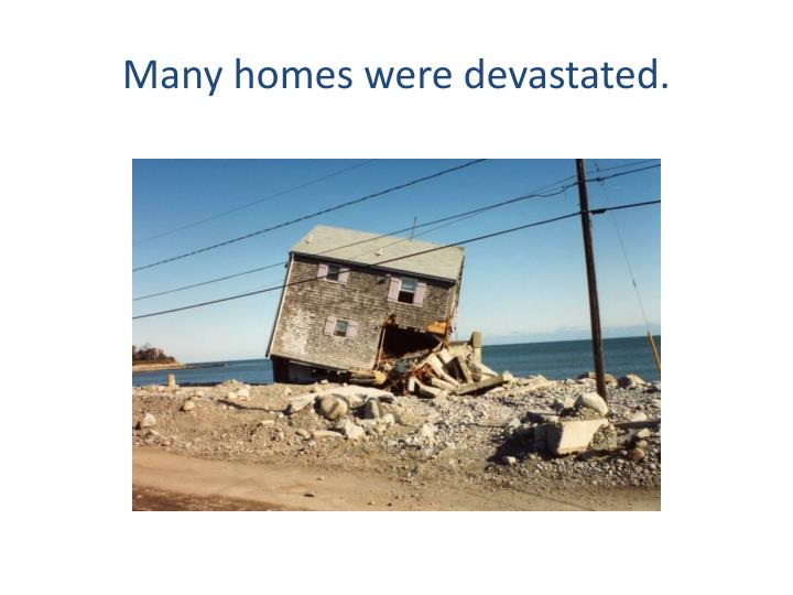 Many homes were devastated.