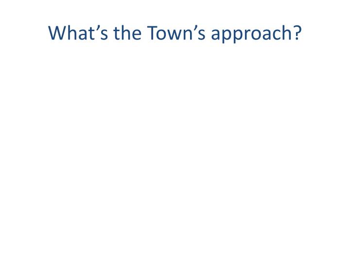 What's the Town's approach?