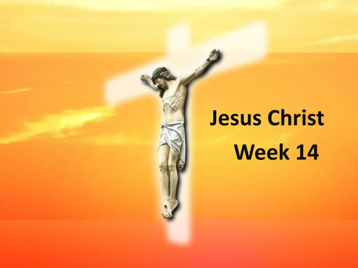 jesus christ week 14 n.