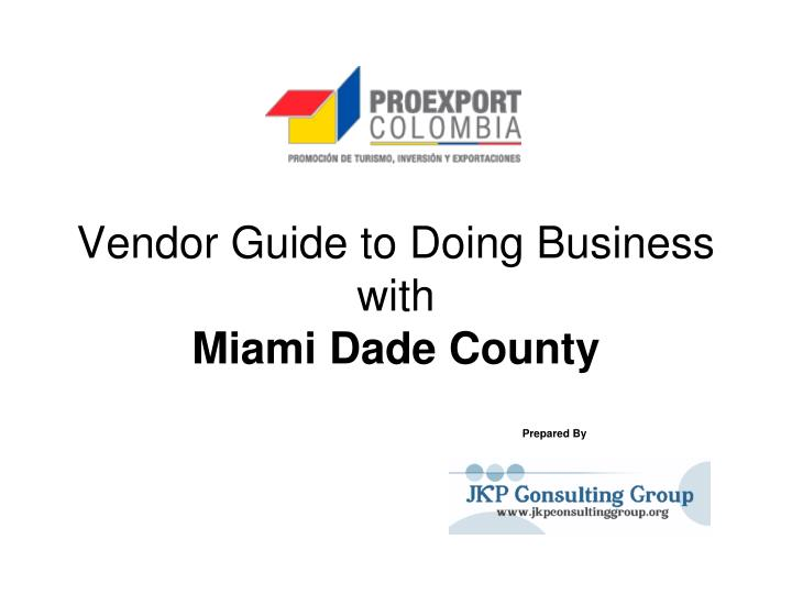 vendor guide to doing business with miami dade county prepared by n.