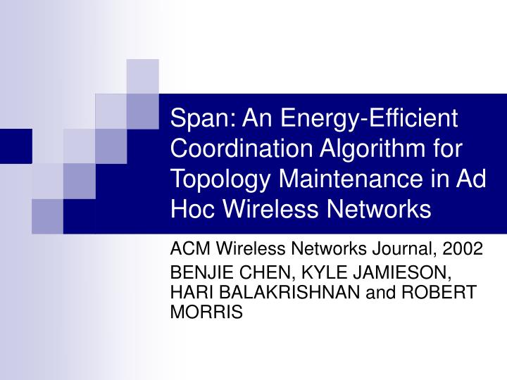Span: An Energy-Efficient Coordination Algorithm for Topology Maintenance in Ad Hoc Wireless Network...