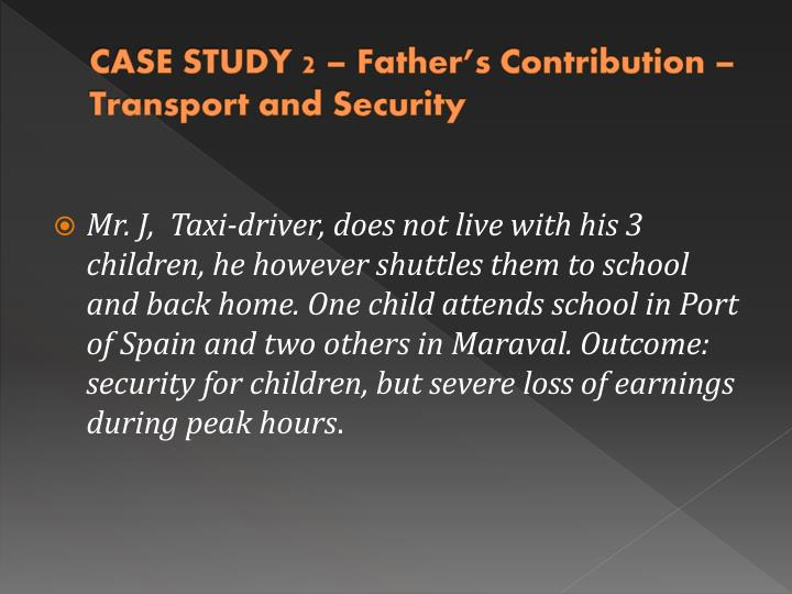 CASE STUDY 2 – Father's Contribution – Transport and Security