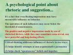 a psychological point about rhetoric and suggestion3
