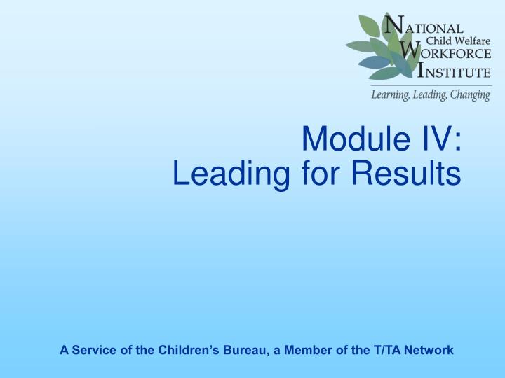 module iv leading for results n.