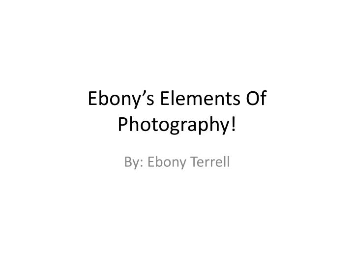 ebony s elements of photography