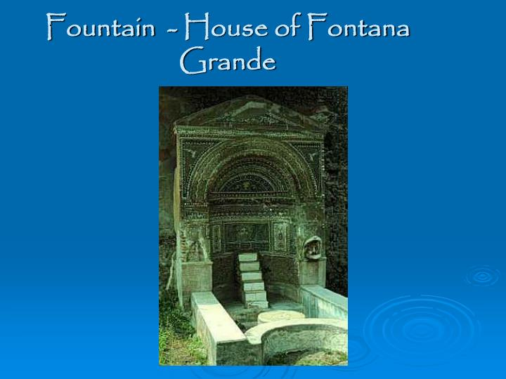 Fountain  - House of Fontana Grande