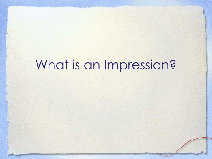 What is an impression