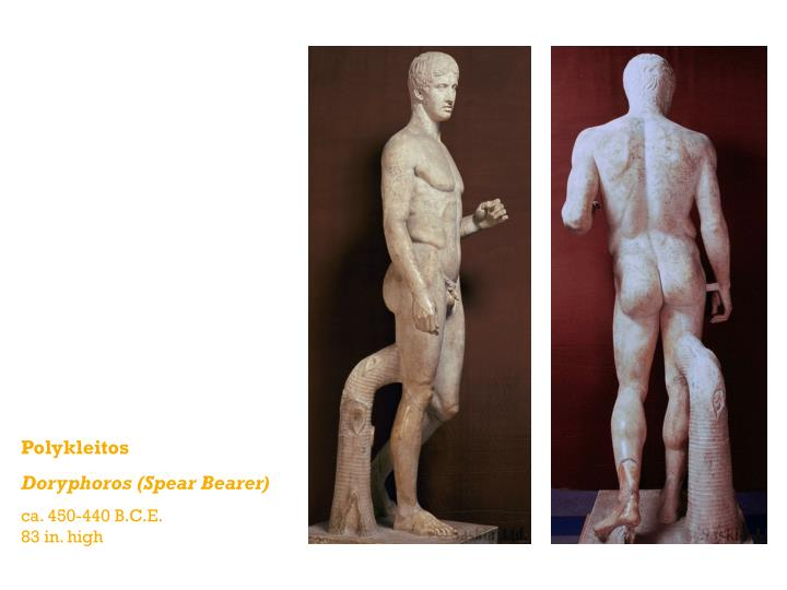 polykleitos of argos and the spear bearer Between 450 and 440 bc arose the sculpture doryphoros (the spear-bearer) by polykleitos originally the statue was composed of bronze but with time came destruction and today the statue only exists in its marble roman replica.