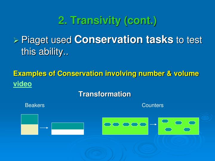 experiment reveiw of piagets conservation tasks The concrete operational stage is the third in piaget's theory of cognitive development this stage lasts around seven to eleven years of age, and is characterised by the development of organized and rationale thinking.