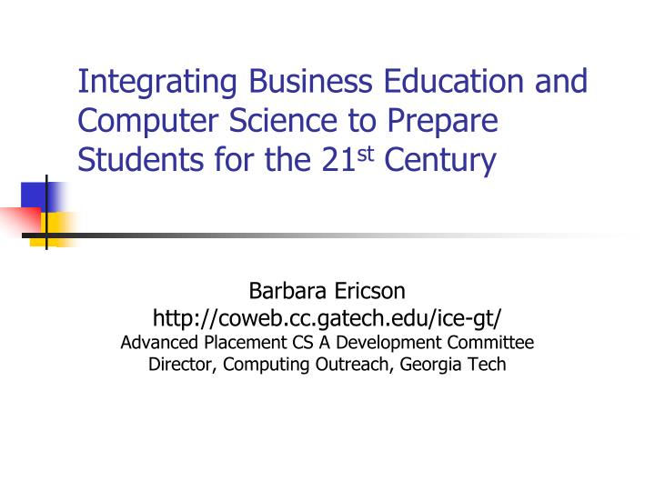 integrating business education and computer science to prepare students for the 21 st century n.