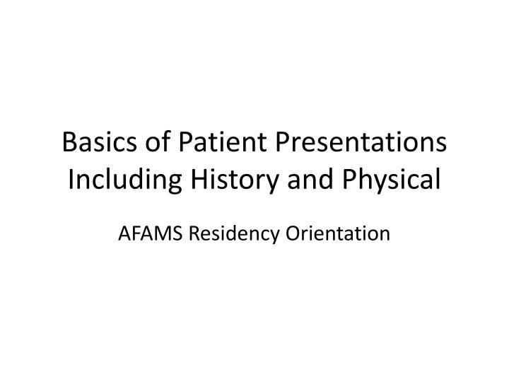 Basics of patient presentations including history and physical