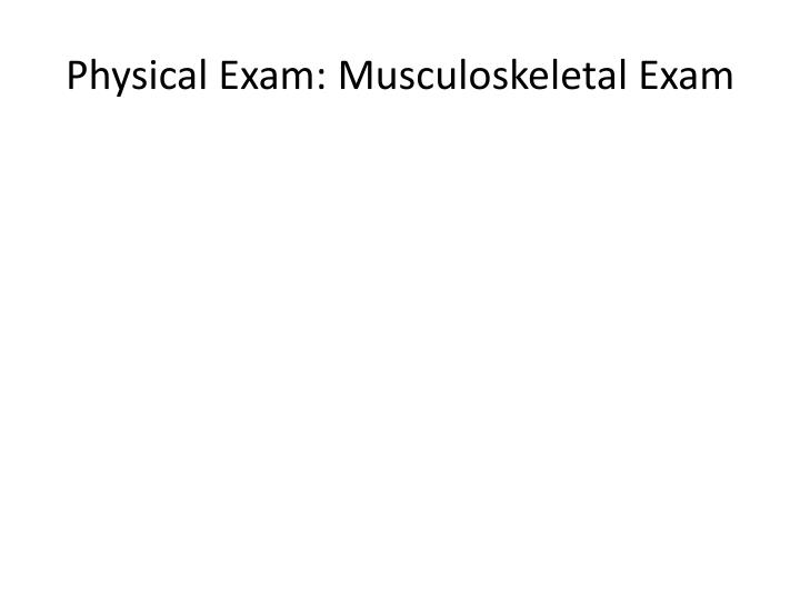 Physical Exam: Musculoskeletal Exam