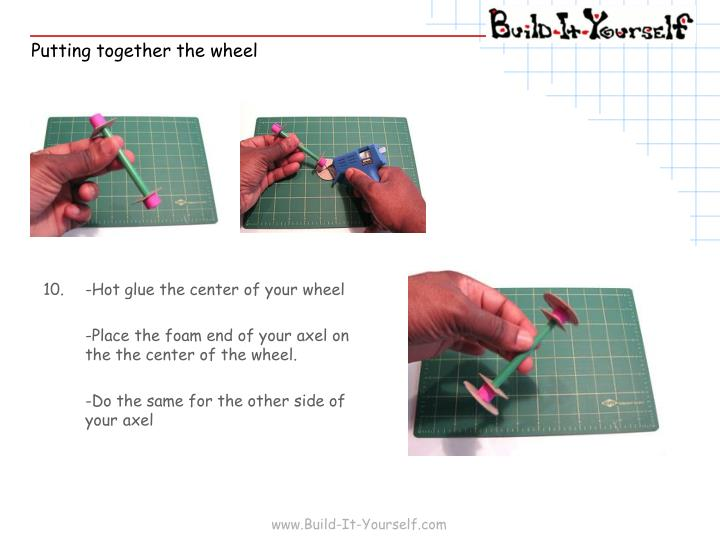 10.	-Hot glue the center of your wheel