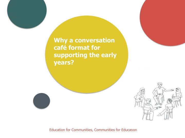 Why a conversation café format for supporting the early years?
