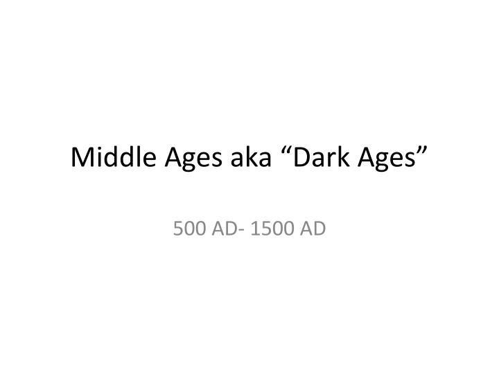 middle ages aka dark ages n.