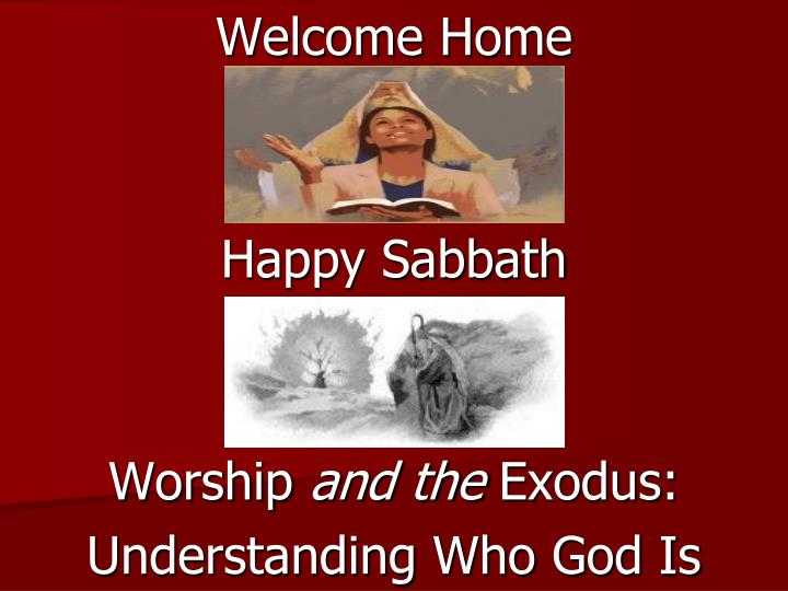 welcome home happy sabbath worship and the exodus understanding who god is n.