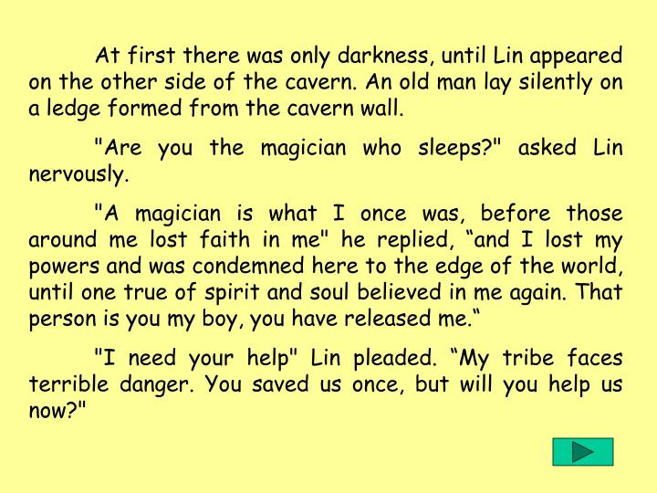 At first there was only darkness, until Lin appeared on the other side of the cavern. An old man lay silently on a ledge formed from the cavern wall.