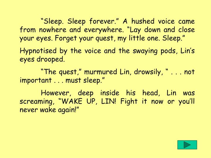 """""""Sleep. Sleep forever."""" A hushed voice came from nowhere and everywhere. """"Lay down and close your eyes. Forget your quest, my little one. Sleep."""""""