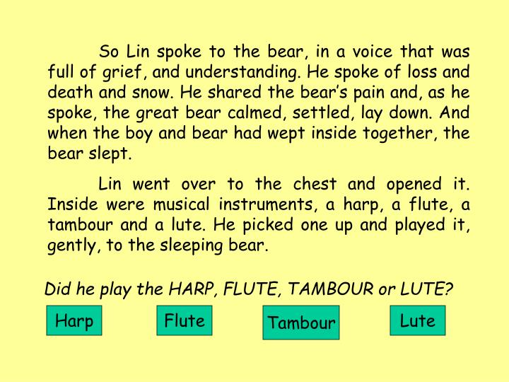 So Lin spoke to the bear, in a voice that was full of grief, and understanding. He spoke of loss and death and snow. He shared the bear's pain and, as he spoke, the great bear calmed, settled, lay down. And when the boy and bear had wept inside together, the bear slept.