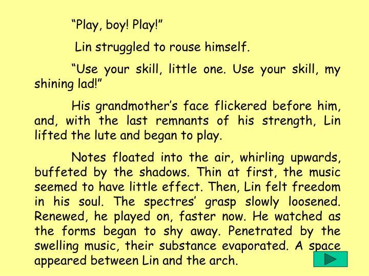 """Play, boy! Play!"""