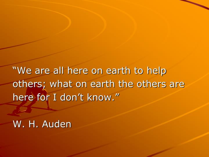 """""""We are all here on earth to help"""