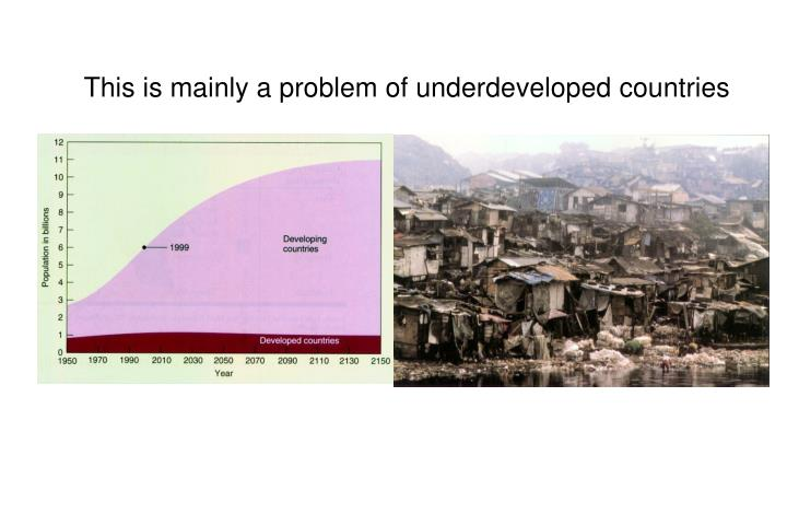 This is mainly a problem of underdeveloped countries