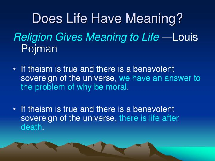 louis p pojman religion gives meaning to life Chapter 8 religious language world views and reason  what might the role of reason be in the life of a religious person  pojman, louis p, ed can religious.