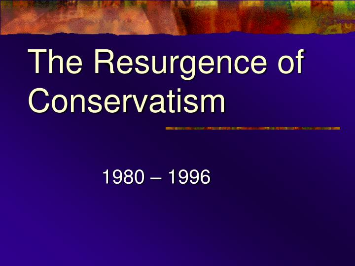 the resurgence of conservatism n.
