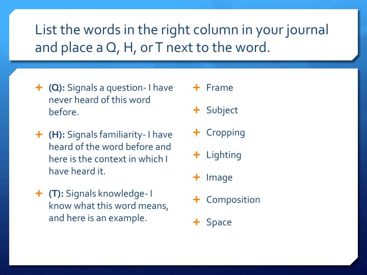 List the words in the right column in your journal and place a q h or t next to the word
