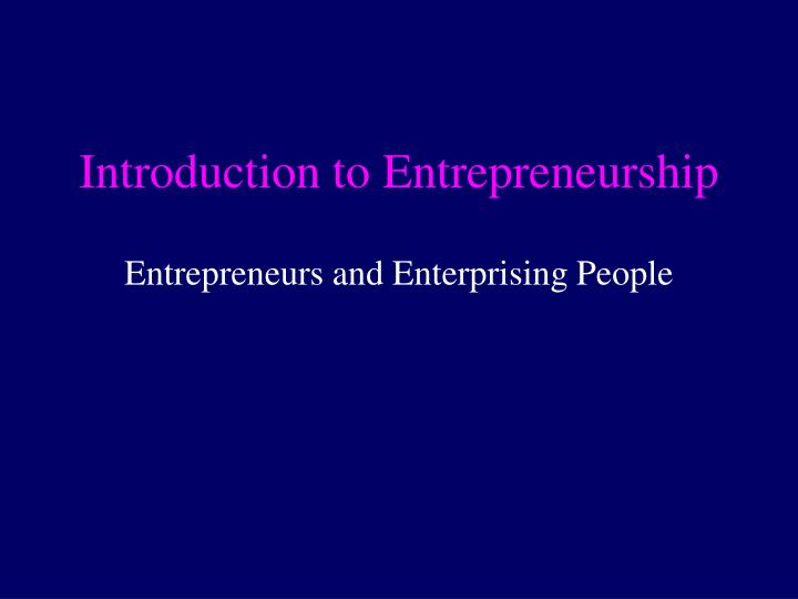 intro to entrepreneurship Courses are geared both to students interested in an introduction to entrepreneurship and those who want in-depth immersion in the three phases of the entrepreneurial journey: ideation and team formation, customer discovery and validation, and startup acceleration.