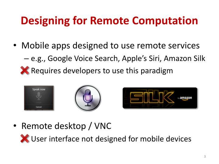 Designing for remote computation