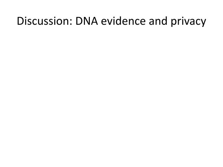 Discussion: DNA evidence and privacy