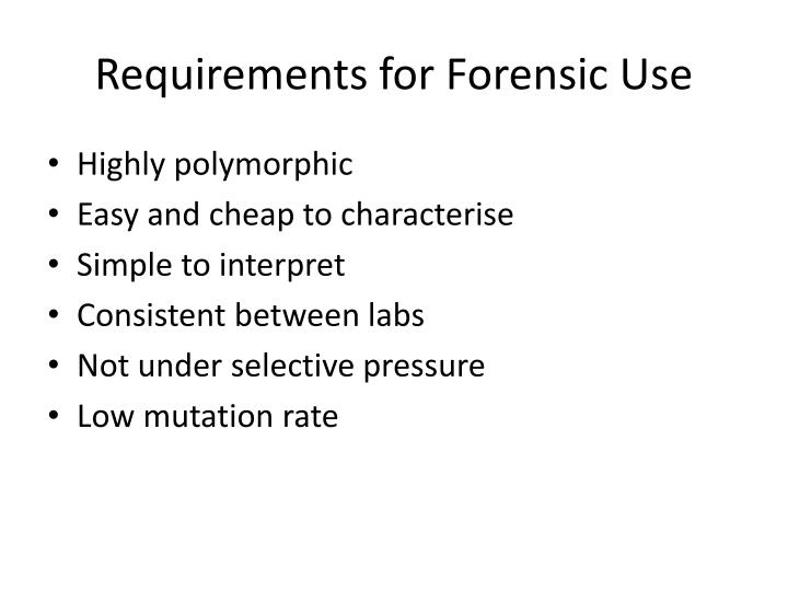 Requirements for Forensic Use