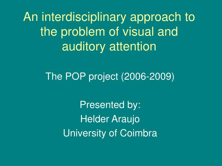an interdisciplinary approach to the problem of visual and auditory attention n.