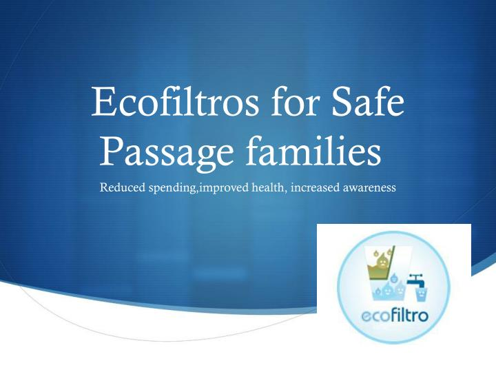 ecofiltros for safe passage families n.