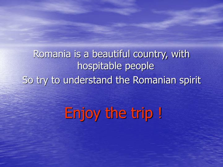 Romania is a beautiful country, with hospitable people