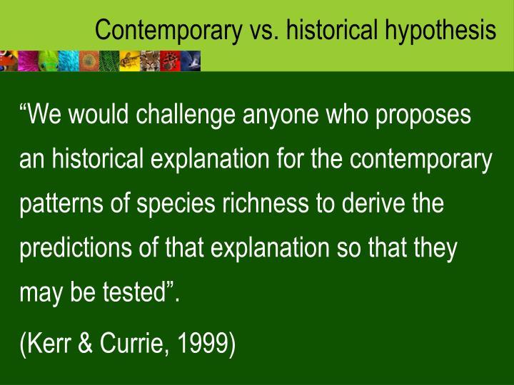 Contemporary vs. historical hypothesis