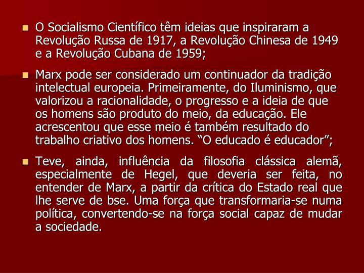 O Socialismo Científico têm ideias que inspiraram a Revolução Russa de 1917, a Revolução Chinesa de 1949 e a Revolução Cubana de 1959;