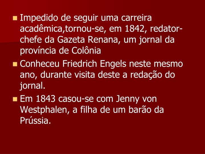 Impedido de seguir uma carreira acadêmica,tornou-se, em 1842, redator-chefe da Gazeta Renana, um jornal da província de Colônia
