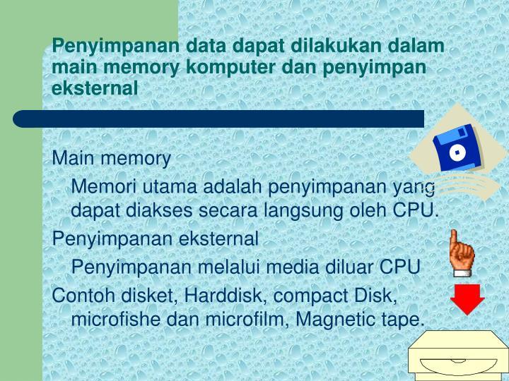 Penyimpanan data dapat dilakukan dalam main memory komputer dan penyimpan eksternal