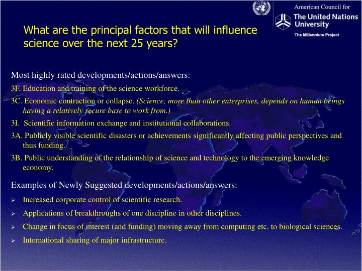What are the principal factors that will influence 	science over the next 25 years?