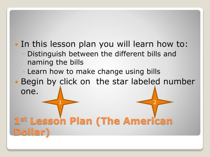 In this lesson plan you will learn how to: