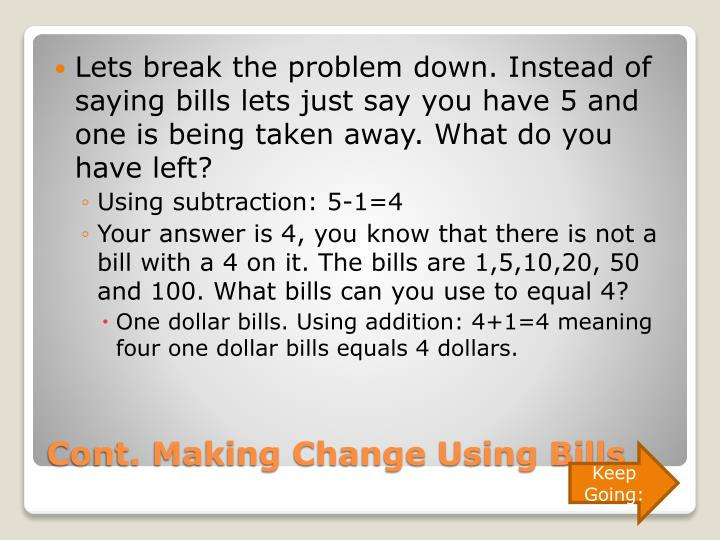 Lets break the problem down. Instead of saying bills lets just say you have 5 and one is being taken away. What do you have left?