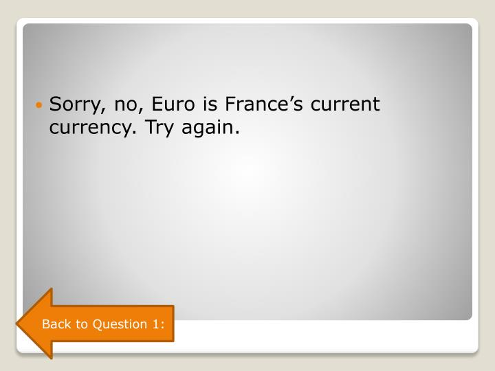 Sorry, no, Euro is France's current currency. Try again.