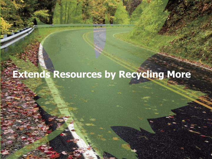 Extends Resources by Recycling More