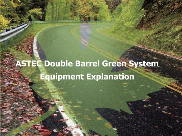 ASTEC Double Barrel Green System