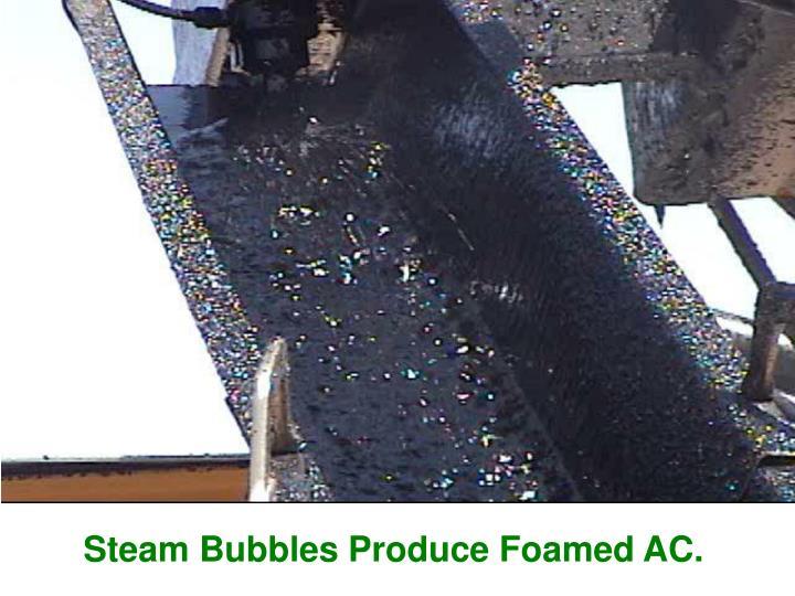 Steam Bubbles Produce Foamed AC.